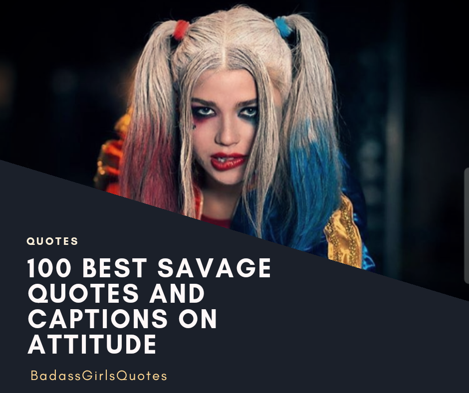 100 Best Savage Quotes and Captions on Attitude - BadassGirlsQuotes, BadassGirlsQuotes, badass girls quotes, badass quotes, badass quotes for girls. best attitude quotes for girls, girly quotes, attitude captions for girls, girly quotes, savage quotes for girls, instagram attitude captions for girls, motivational quotes, attitude quotes, savage quotes, top attitude quotes for girls, top savage quotes for girls