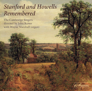 Stanford and Howells Remembered; Cambridge Singers, John Rutter, Wayne Marshall; Collegium Records