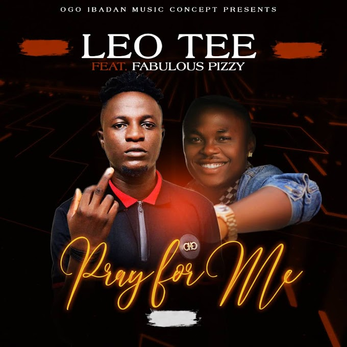 [Music] Leo Tee ft Fabulous Pizzy  Pray_For_Me  prod by singz beat
