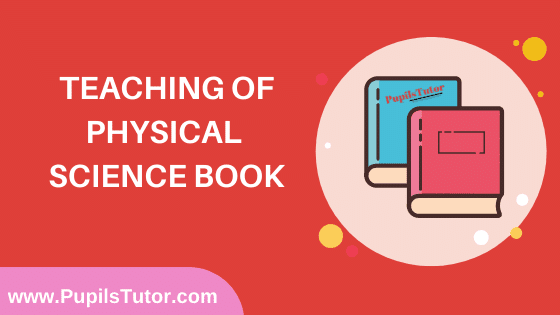 Teaching of Physical Science Book in English Medium Free Download PDF for B.Ed 1st And 2nd Year / All Semesters And All Courses - www.PupilsTutor.Com