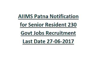 AIIMS Patna Notification for Senior Resident 230 Govt Jobs Recruitment Last Date 27-06-2017