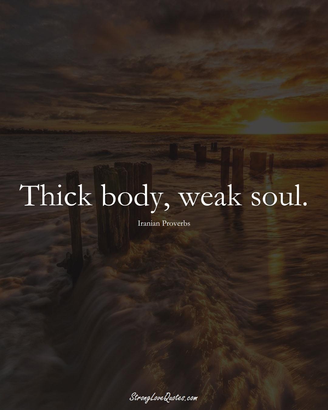 Thick body, weak soul. (Iranian Sayings);  #MiddleEasternSayings