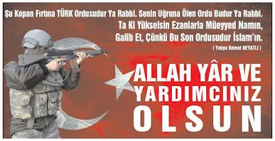 Şu kopan fırtına Türk ordusudur yâ Rabbi  senin uğrunda ölen ordu budur yâ Rabbi ta ki yükselsin ezanlarla müeyyed nâmın gâlib et, çünkü bu son ordusudur İslâm'ın (Yahya Kemal Beyatlı) ALLAH YAR VE YARDIMCINIZ OLSUN, türk ordusu, türk askeri, ayyıldız, silah, dua