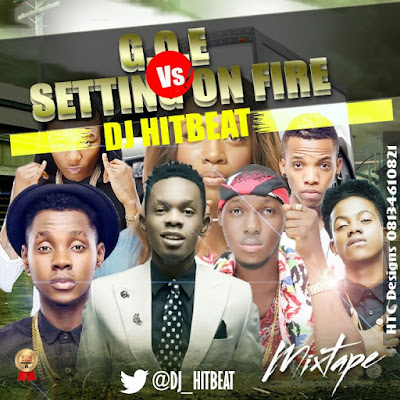 Mixtape: Dj HitBeat - G.O.E Vs Setting On Fire Mixtape (@Dj_HitBeat) @iReporterng 08099554484