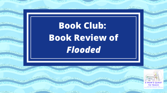 Book Club: Book Review of Flooded; wavy clip art background; A Mom's Ques to Teach Logo