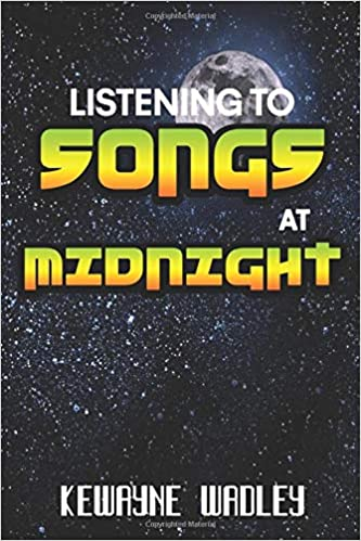 Listening To Songs At Midnight by Kewayne Wadley