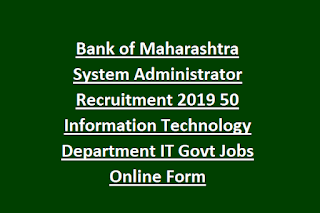Bank of Maharashtra System Administrator Recruitment 2019 50 Information Technology Department IT Govt Jobs Online Form