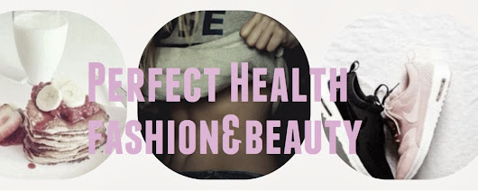 Perfect Health -fashion and beauty