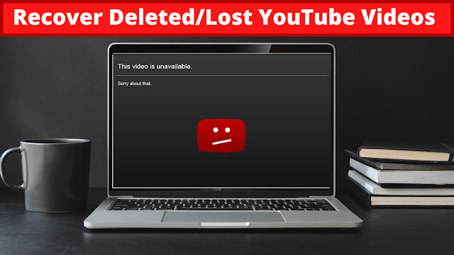 [Solved] How To Recover Deleted/Lost YouTube Videos In 2021 ?
