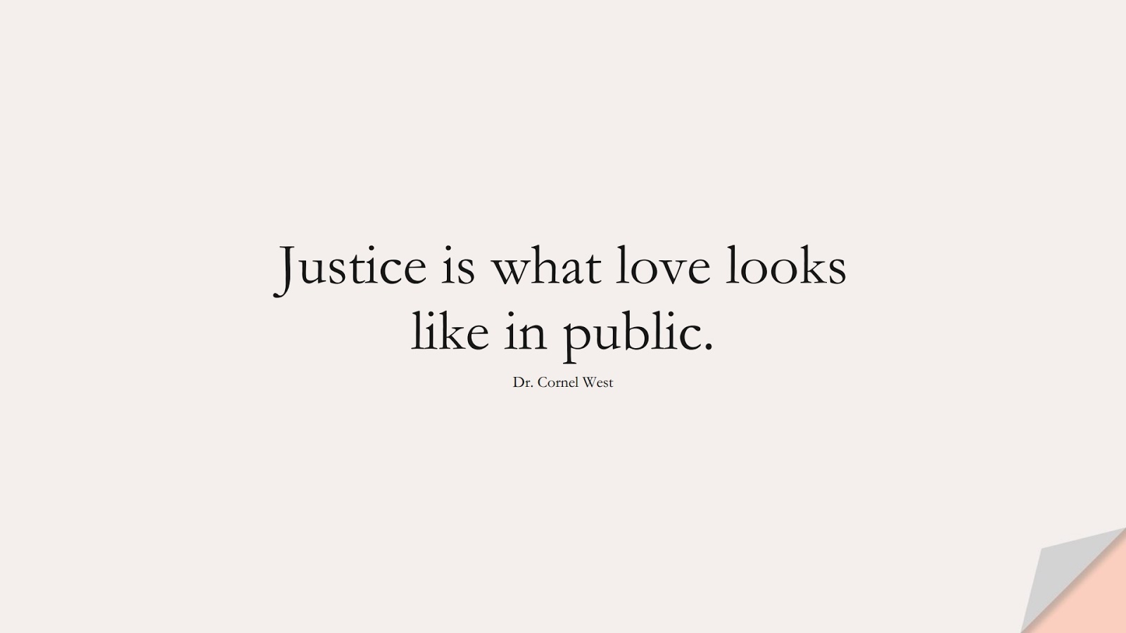 Justice is what love looks like in public. (Dr. Cornel West);  #SpiritQuotes