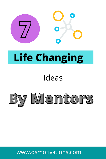 7 life changing ideas shared by a mentor