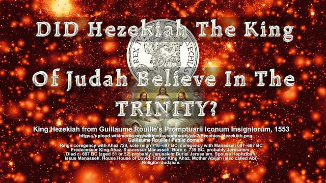 DID Hezekiah The King Of Judah Believe In the TRINITY?
