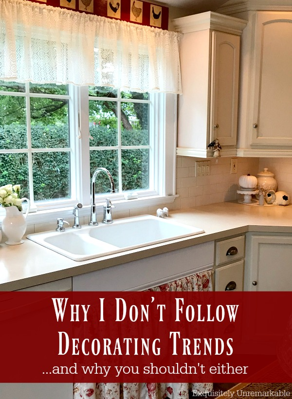 Why I Don't Follow Decorating Trends and Why You Shouldn't Either