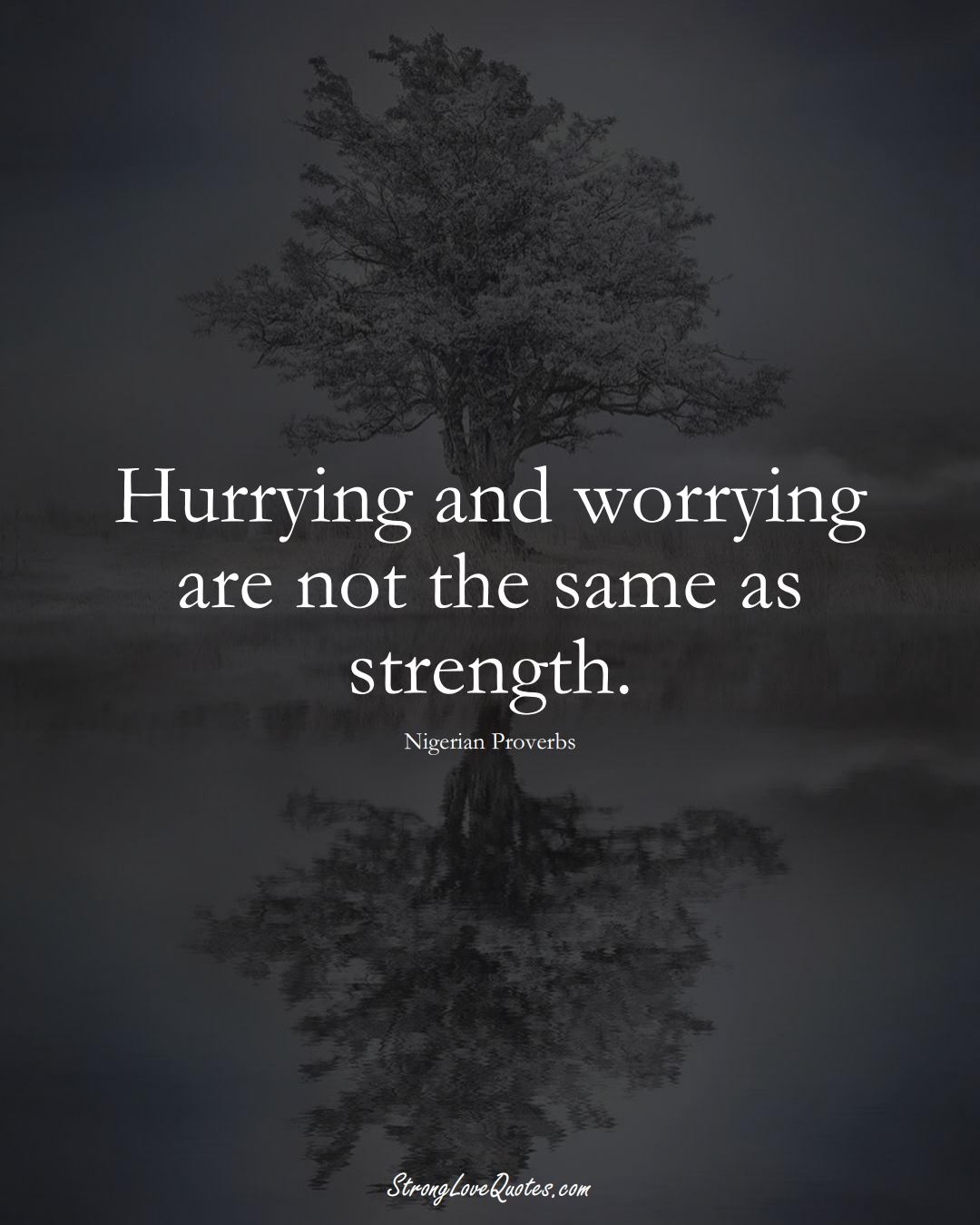 Hurrying and worrying are not the same as strength. (Nigerian Sayings);  #AfricanSayings