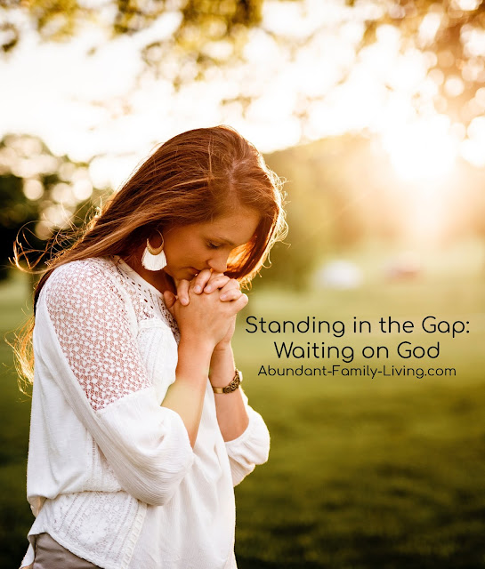 https://www.abundant-family-living.com/2016/02/standing-in-gap-waiting-on-god.html
