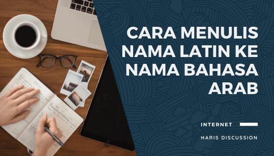 Cara Menulis Nama Latin ke Nama Bahasa Arab