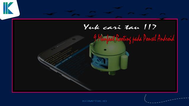 9 Manfaat Rooting pada Ponsel Android