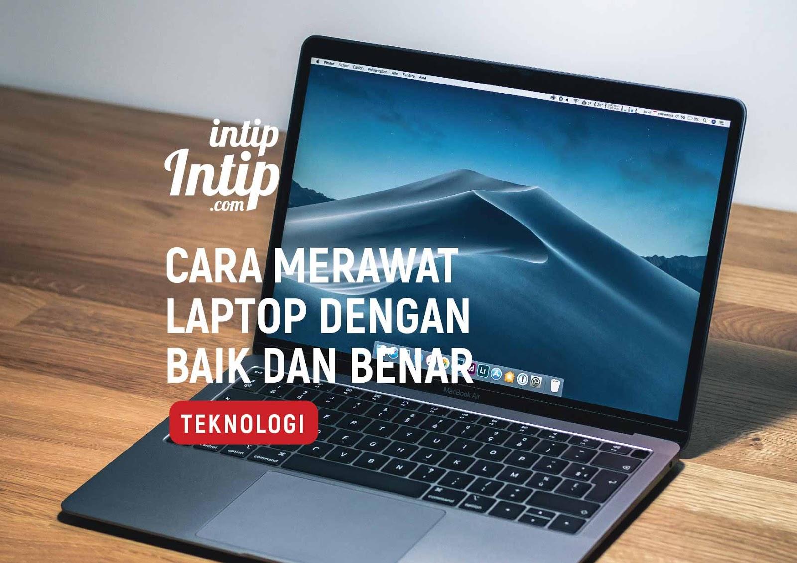 Agar Laptop Awet dan Tidak Mudah Rusak, Ini Cara Merawatnya!
