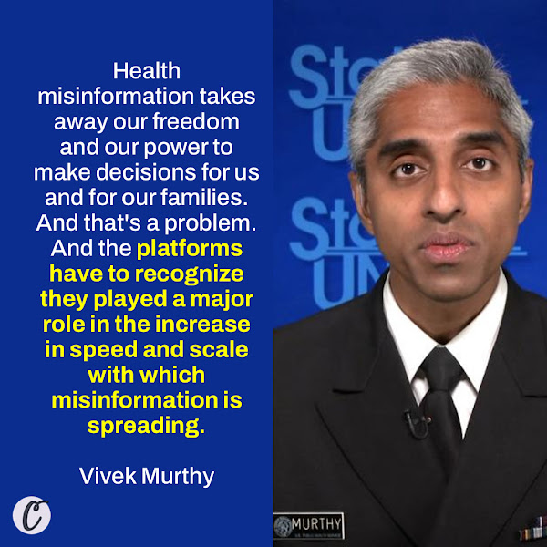 Health misinformation takes away our freedom and our power to make decisions for us and for our families. And that's a problem. And the platforms have to recognize they played a major role in the increase in speed and scale with which misinformation is spreading. — Vice Admiral Vivek Murthy, Surgeon General of the United States