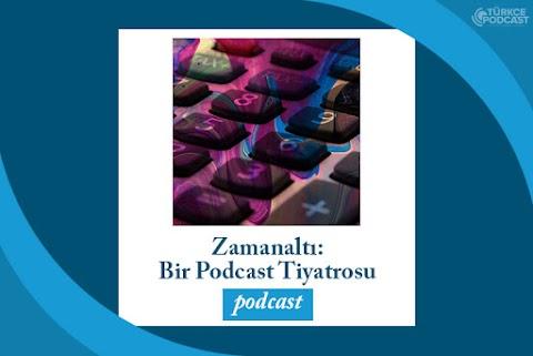 Zamanaltı: Bir Podcast Tiyatrosu Podcast