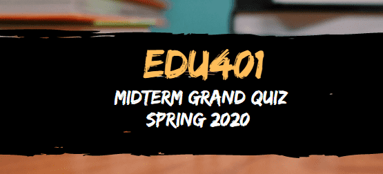 EDU401 Misterm grand quiz solution spring 2020