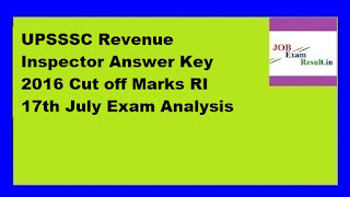 UPSSSC Revenue Inspector Answer Key 2016 Cut off Marks RI 17th July Exam Analysis