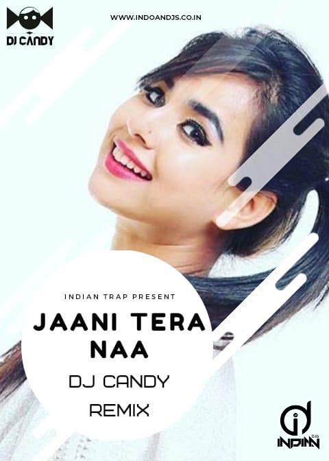 JAANI TERA NAA REMIX DJ CANDY ID INDIANDJS 320Kbps