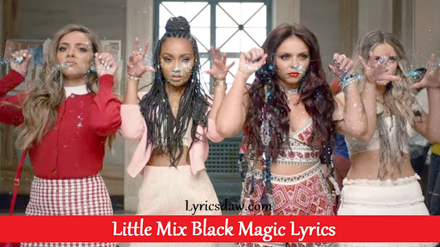 Little Mix Black Magic Lyrics