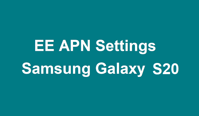 EE APN Settings Samsung Galaxy S20, Galaxy S20+, Galaxy S20 Ultra 5G