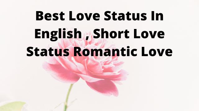 Best Love Status In English , Short Love Status Romantic Love