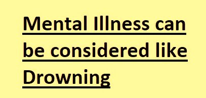 Mental Illness can be Considered Like Drowning: