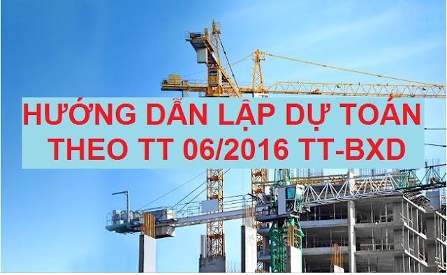 Hướng dẫn lập dự toán theo TT06/2016 BXD