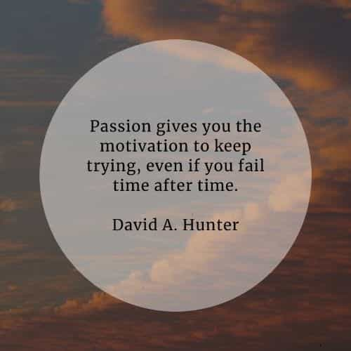 Passion quotes that will let your keenness out in you