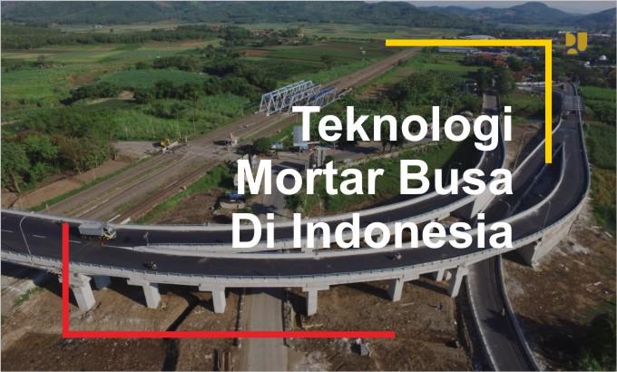 teknologi infrastruktur mortar busa indonesia