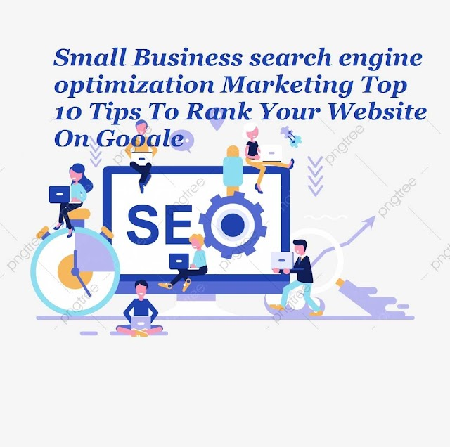 Small Business search engine optimization Marketing: Top 10 Tips To Rank Your Website On Google
