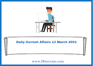 Daily Current Affairs 13 March  2021