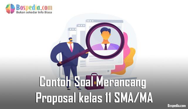 Contoh Soal Merancang Proposal kelas 11 SMA/MA