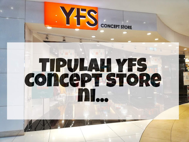 TIPULAH YFS Concept Store.. Tak sangka...