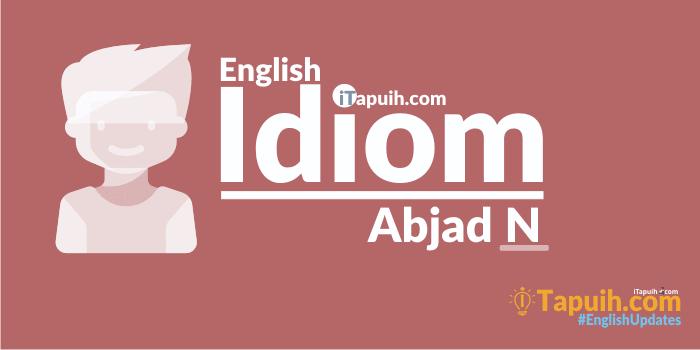 Daftar Idiom Bahasa Inggris Lengkap Abjad N - ILERNING ...