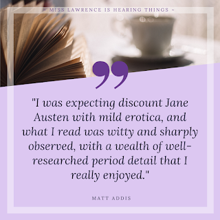 "A quote from the interview by Matt Addis. A purple background with tea and book at the top. Text reads: ""I was expecting discount Jane Austen with mild erotica, and what I read was witty and sharply observed, with a wealth of well-researched period detail that I really enjoyed."""