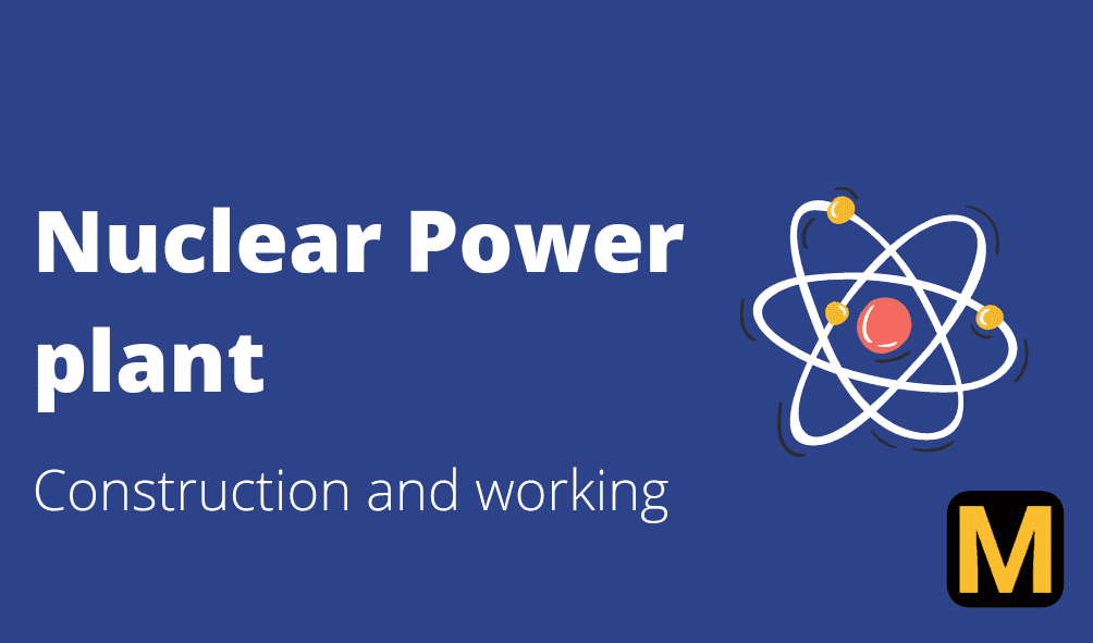 Nuclear power plant - construction and working