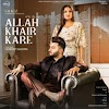 Allah Khair Kare MP3 Song Download - Saajz ft Himanshi Khurana