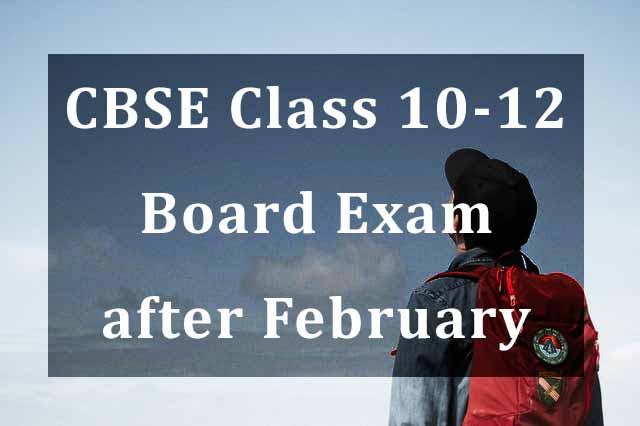 CBSE Class 10 and 12 Board Exam to be held after February