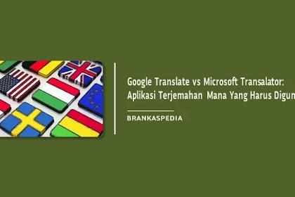 Google Translate vs Microsoft Translator: Aplikasi Terjemahan Mana Yang Harus Agan Gunakan