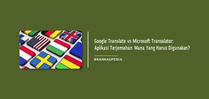 Google Translate vs Microsoft Translator-Aplikasi Terjemahan Mana Yang Harus Agan Gunakan