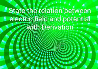 State the relation between electric field and potential with Derivation