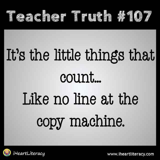Teacher Truth #107 - No line at the copy machine!