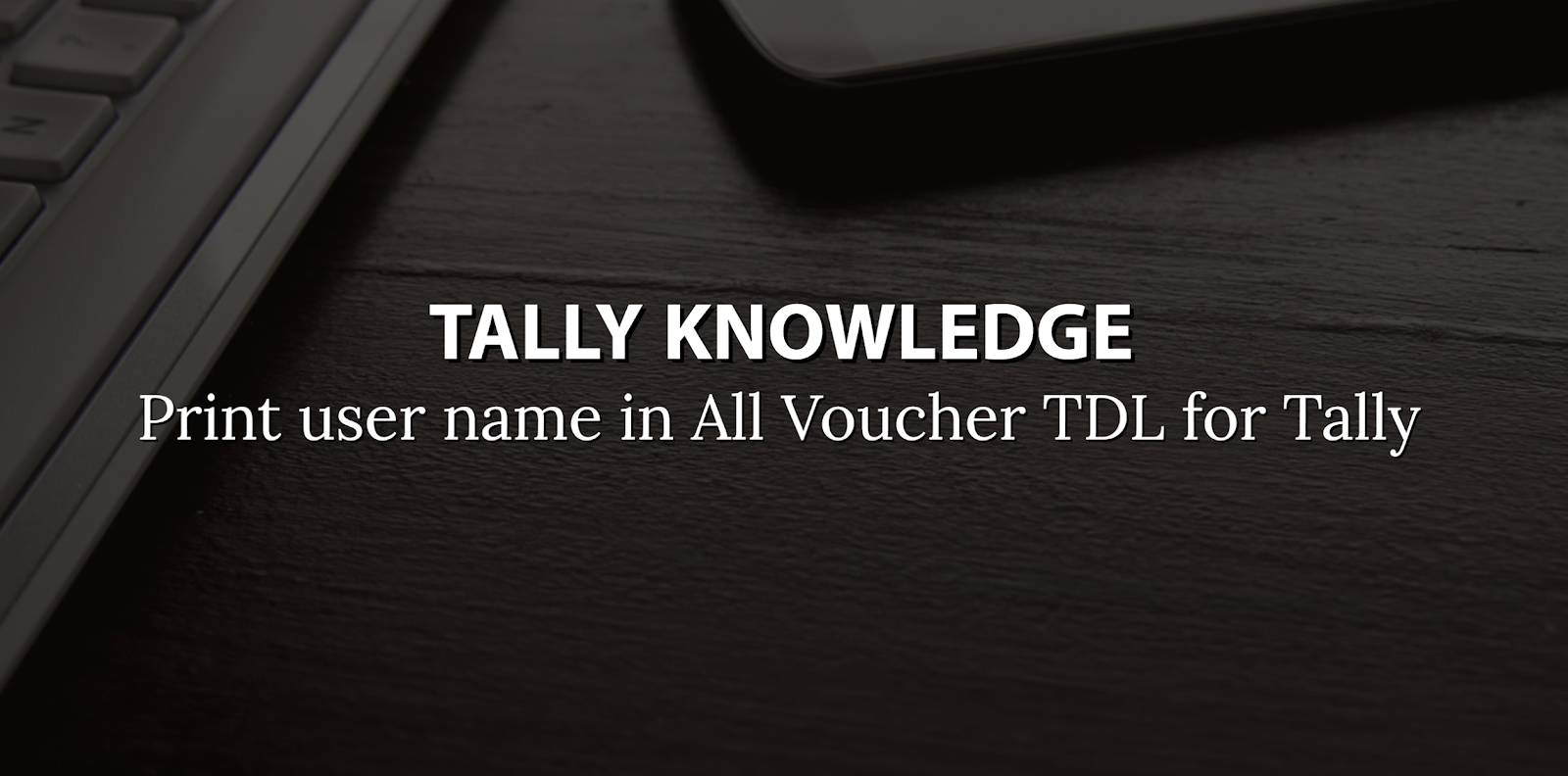 Print user name in All Voucher TDL for Tally