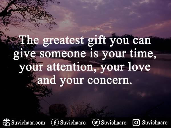 The Greatest Gift You Can Give Someone Is Your Time, Your Attention, Your Love And Your Concern.
