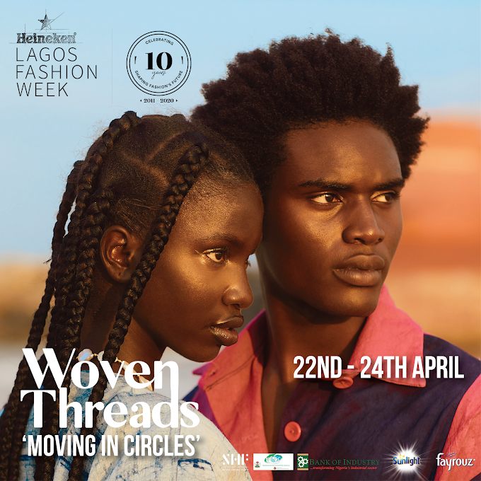 Heineken Lagos Fashion Week Returns With 'Woven Threads II: Moving in Circles' | 22nd - 24th April, 2021
